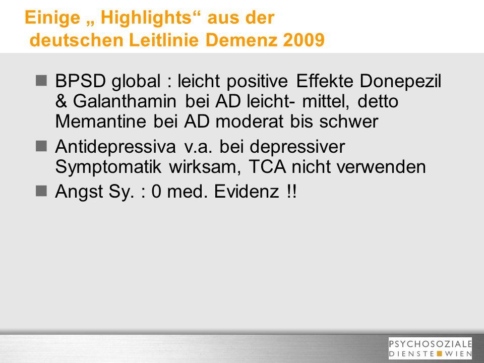 Einige Highlights aus der deutschen Leitlinie Demenz 2009 BPSD global : leicht positive Effekte Donepezil & Galanthamin bei AD leicht- mittel, detto M