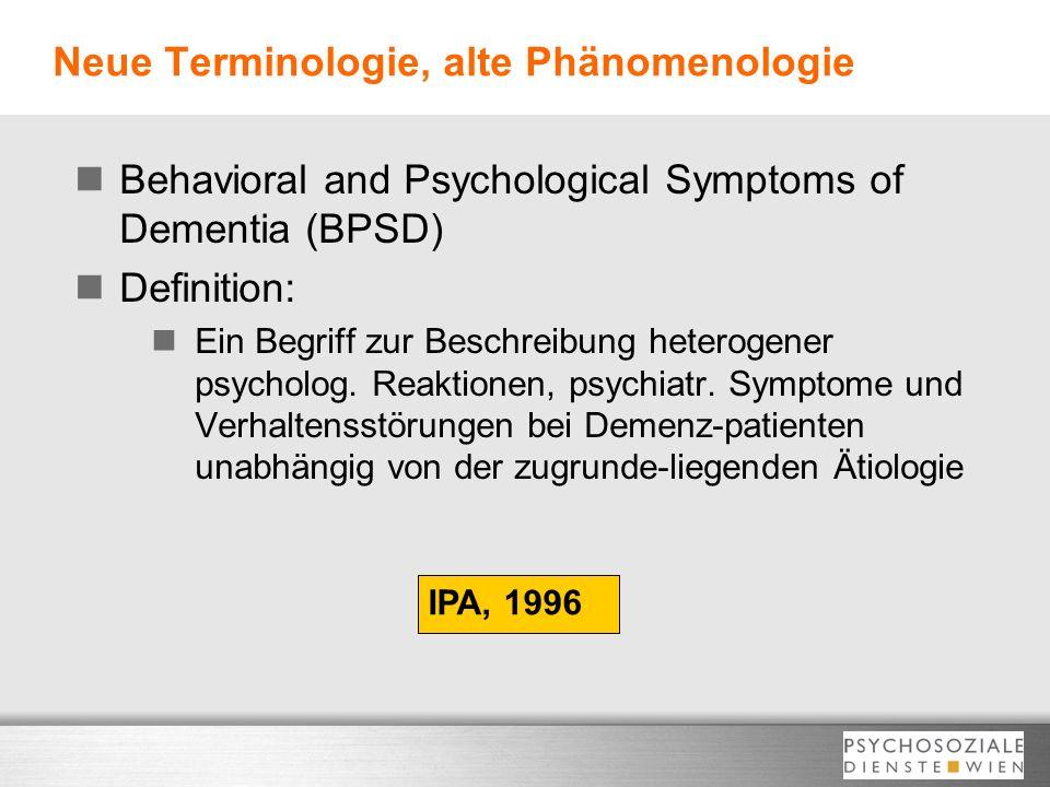 Neue Terminologie, alte Phänomenologie Behavioral and Psychological Symptoms of Dementia (BPSD) Definition: Ein Begriff zur Beschreibung heterogener p