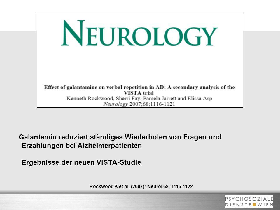 Galantamin reduziert ständiges Wiederholen von Fragen und Erzählungen bei Alzheimerpatienten Ergebnisse der neuen VISTA-Studie Rockwood K et al. (2007