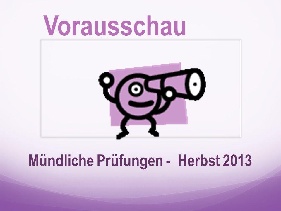 Mündliche Prüfungen - Herbst 2013 Vorausschau