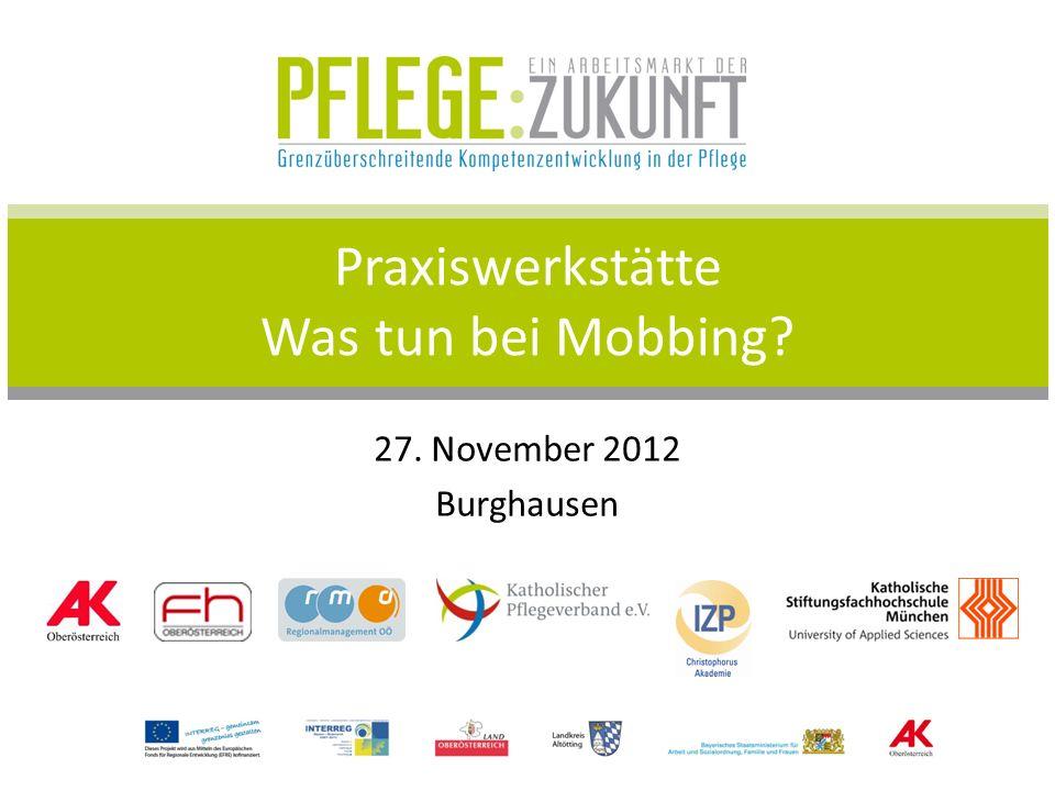 Praxiswerkstätte Was tun bei Mobbing? 27. November 2012 Burghausen