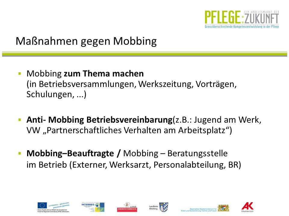 Maßnahmen gegen Mobbing Mobbing zum Thema machen (in Betriebsversammlungen, Werkszeitung, Vorträgen, Schulungen,...) Anti- Mobbing Betriebsvereinbarun