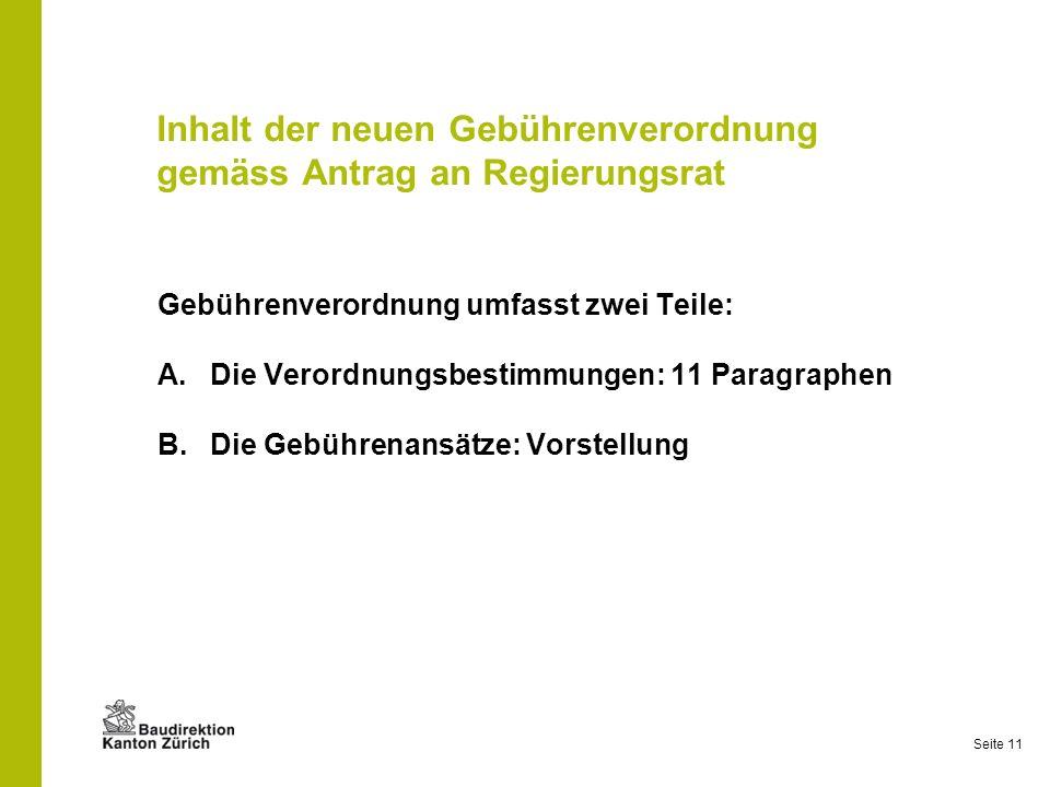 Seite 11 Inhalt der neuen Gebührenverordnung gemäss Antrag an Regierungsrat Gebührenverordnung umfasst zwei Teile: A.Die Verordnungsbestimmungen: 11 P