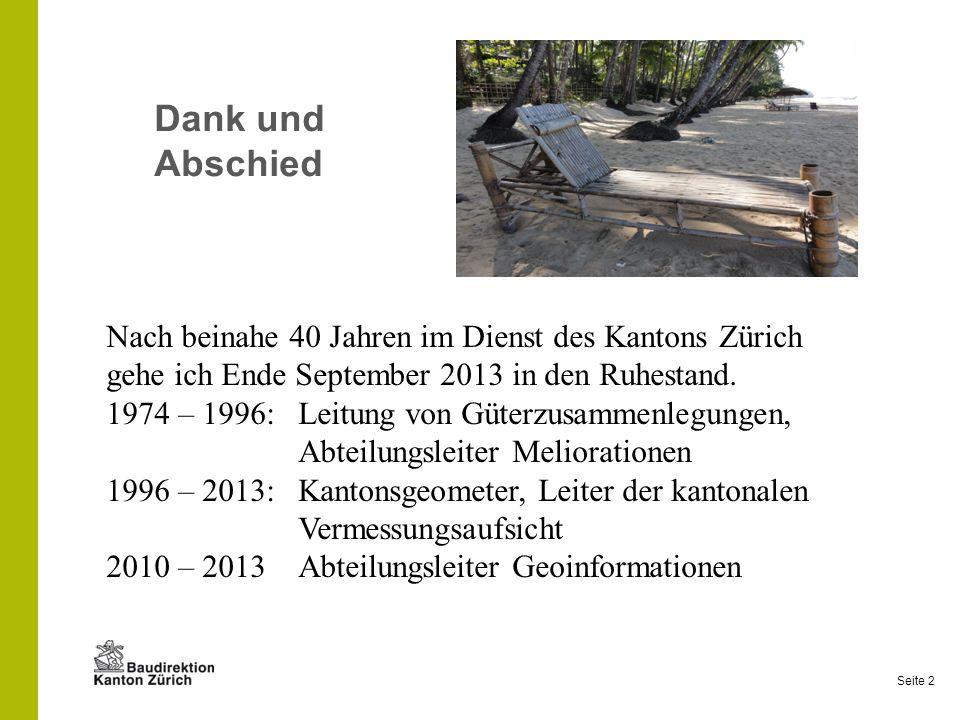Seite 2 Nach beinahe 40 Jahren im Dienst des Kantons Zürich gehe ich Ende September 2013 in den Ruhestand. 1974 – 1996: Leitung von Güterzusammenlegun