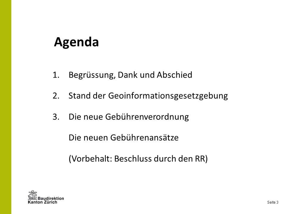 Seite 3 Agenda 1.Begrüssung, Dank und Abschied 2.Stand der Geoinformationsgesetzgebung 3.Die neue Gebührenverordnung Die neuen Gebührenansätze (Vorbeh