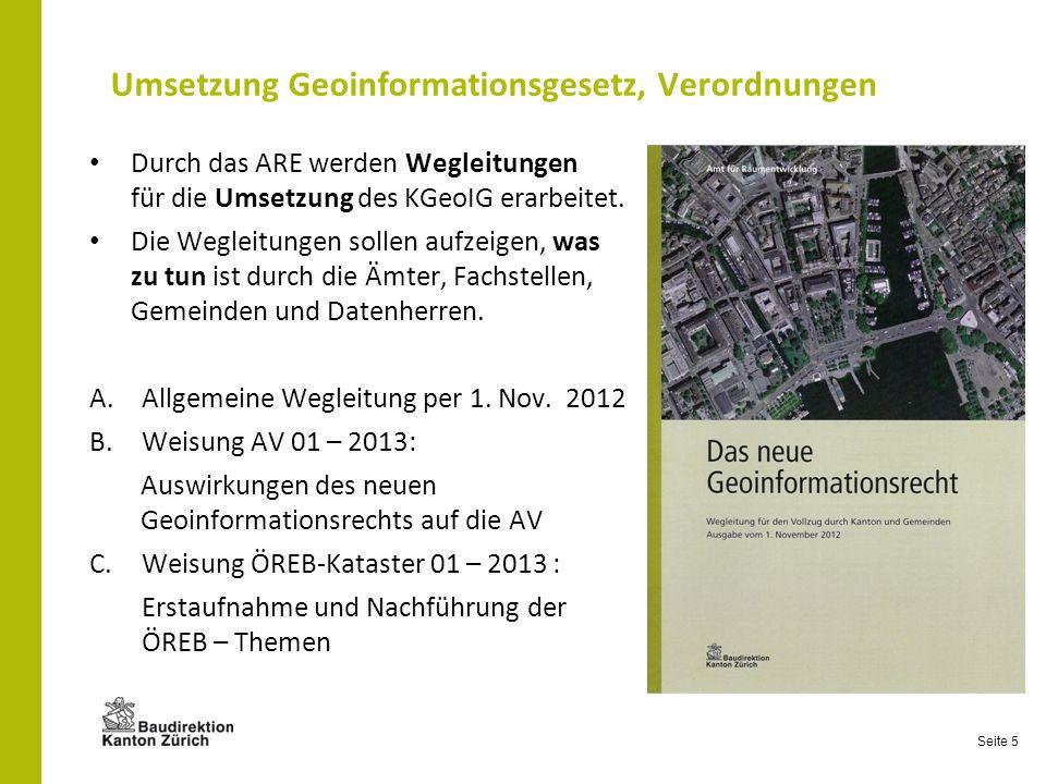 Seite 5 Umsetzung Geoinformationsgesetz, Verordnungen Durch das ARE werden Wegleitungen für die Umsetzung des KGeoIG erarbeitet. Die Wegleitungen soll