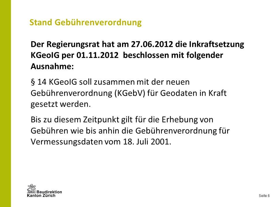 Seite 6 Der Regierungsrat hat am 27.06.2012 die Inkraftsetzung KGeoIG per 01.11.2012 beschlossen mit folgender Ausnahme: § 14 KGeoIG soll zusammen mit