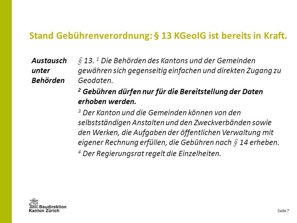 Seite 7 Stand Gebührenverordnung: § 13 KGeoIG ist bereits in Kraft. Austausch unter Behörden § 13. 1 Die Behörden des Kantons und der Gemeinden gewähr