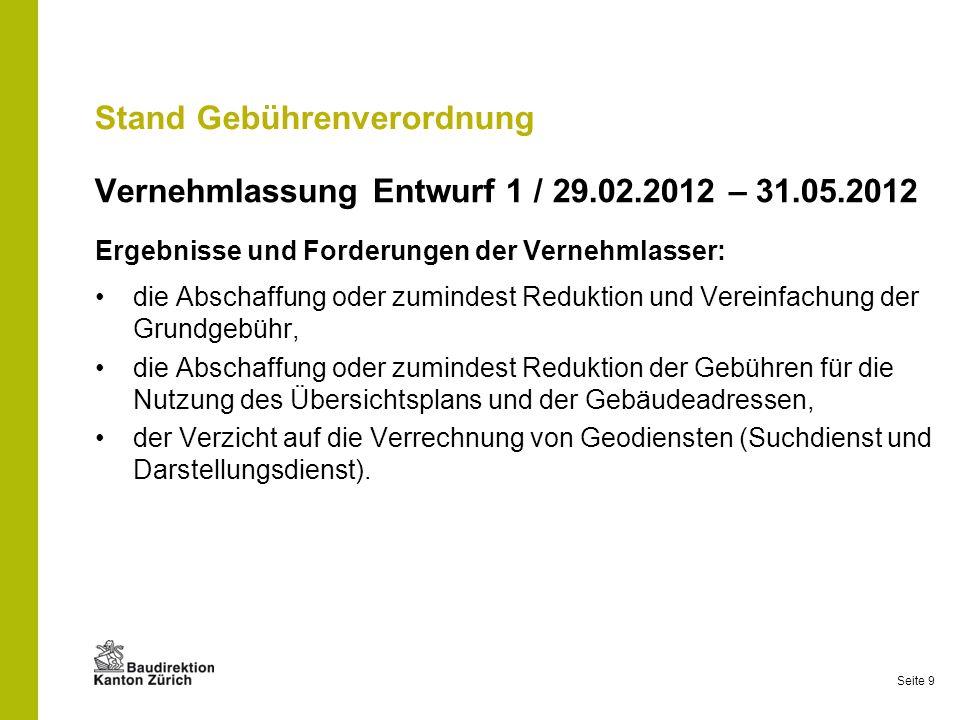 Seite 9 Stand Gebührenverordnung Vernehmlassung Entwurf 1 / 29.02.2012 – 31.05.2012 Ergebnisse und Forderungen der Vernehmlasser: die Abschaffung oder