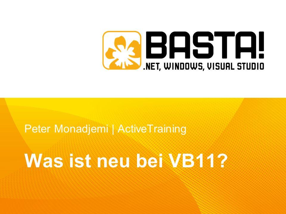 Die Themen Co-Evolution VB hat aufgeholt Die (drei) Neuerungen auf einen Blick Asynchrone Aufrufe neu definiert Iteratoren Entwickeln für Windows 8 Weitere Neuerungen bei VS 11 und.NET 4.5 Ein Blick in die nähere Zukunft