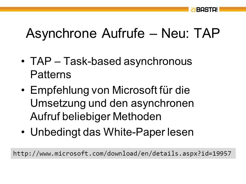 Asynchrone Aufrufe – TAP im Detail (1) Basiert auf den mit.NET 4.0 eingeführten Tasks –Ein Task steht für eine Operation (Methode), die vom Task Scheduler ausgeführt wird Es gibt nur ein Methode –Namenskonvention: TaskAsync –Gibt immer ein Task- bzw.