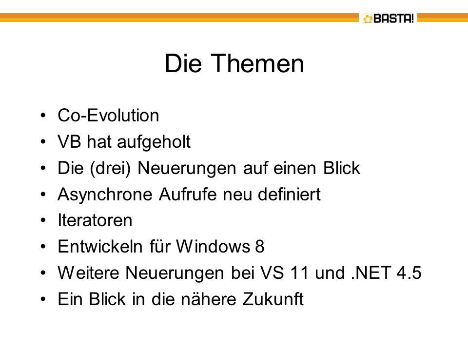 Co-Evolution VB und C# werden in Zukunft gemeinsam weiterentwickelt Anders Heljsberg, Distinguished Engineer bei Microsoft (und Vater von Turbo Pascal und Delphi) im Juni 2009