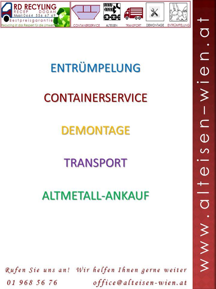 ENTRÜMPELUNGCONTAINERSERVICEDEMONTAGETRANSPORTALTMETALL-ANKAUF w w w. a l t e i s e n – w i e n. a t 01 968 56 76 office@alteisen-wien.at Rufen Sie un