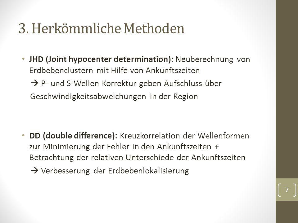 3. Herkömmliche Methoden JHD (Joint hypocenter determination): Neuberechnung von Erdbebenclustern mit Hilfe von Ankunftszeiten P- und S-Wellen Korrekt