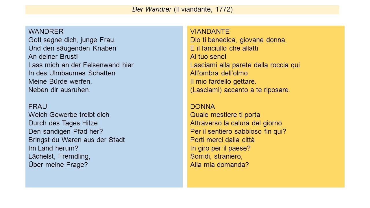 Der Wandrer (Il viandante, 1772) WANDRER Gott segne dich, junge Frau, Und den säugenden Knaben An deiner Brust! Lass mich an der Felsenwand hier In de