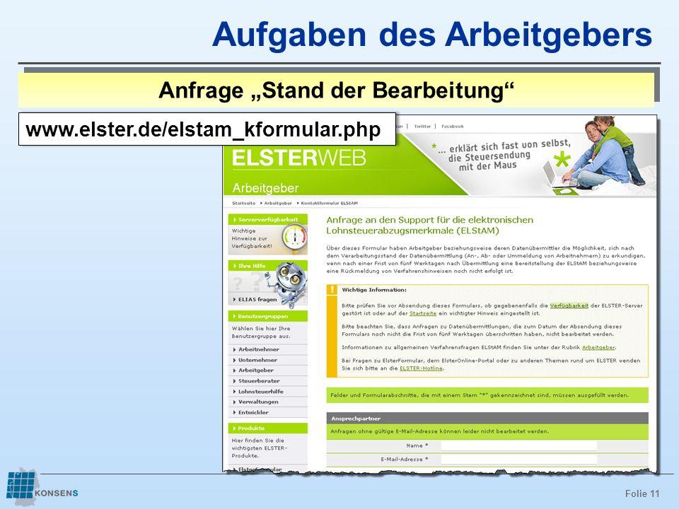 Folie 11 Aufgaben des Arbeitgebers Anfrage Stand der Bearbeitung www.elster.de/elstam_kformular.php