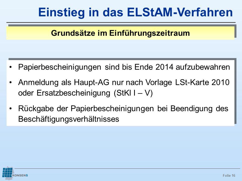 Folie 16 Papierbescheinigungen sind bis Ende 2014 aufzubewahren Anmeldung als Haupt-AG nur nach Vorlage LSt-Karte 2010 oder Ersatzbescheinigung (StKl