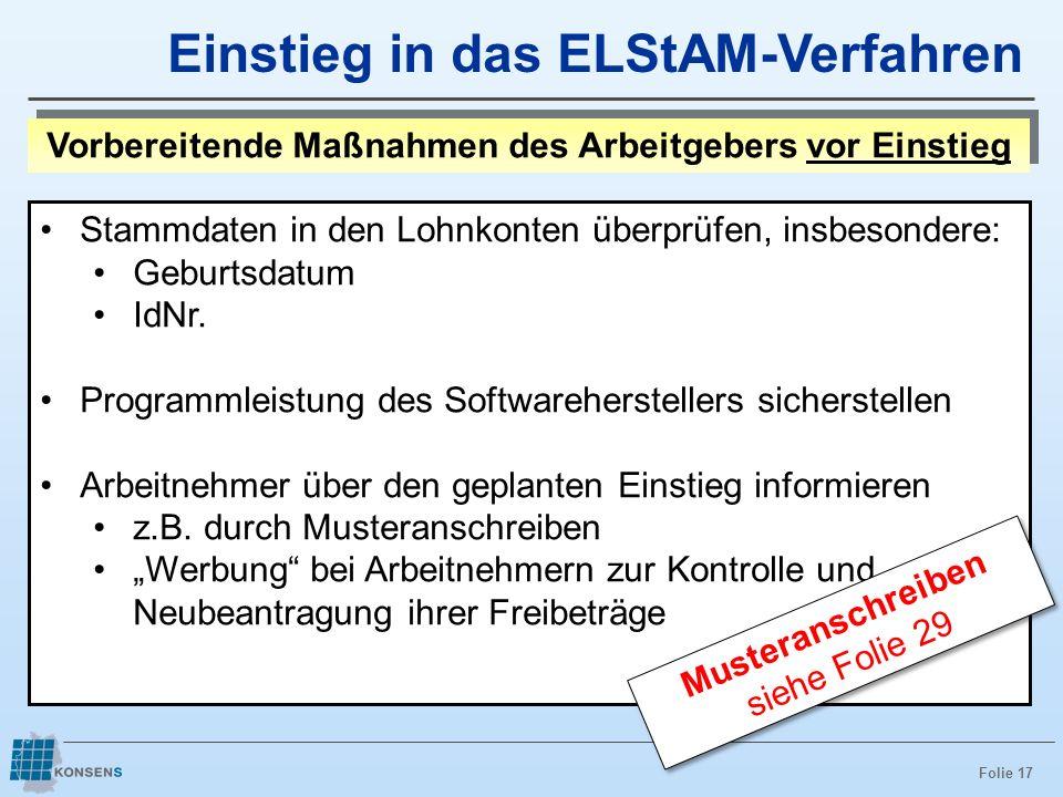Folie 17 Vorbereitende Maßnahmen des Arbeitgebers vor Einstieg Einstieg in das ELStAM-Verfahren Stammdaten in den Lohnkonten überprüfen, insbesondere: