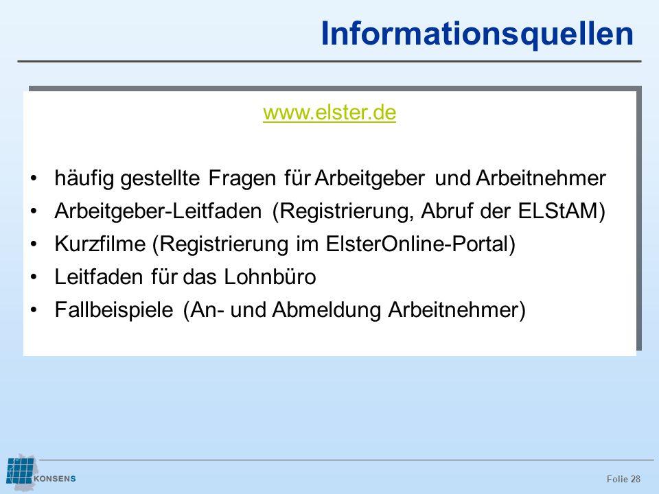 Folie 28 www.elster.de häufig gestellte Fragen für Arbeitgeber und Arbeitnehmer Arbeitgeber-Leitfaden (Registrierung, Abruf der ELStAM) Kurzfilme (Reg