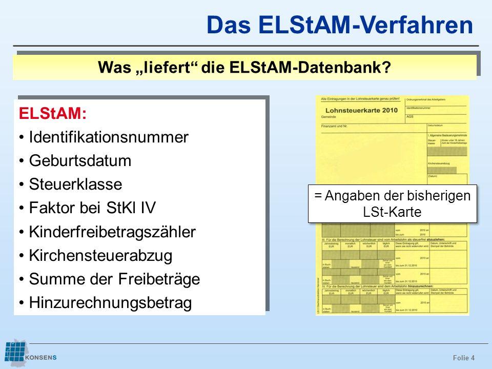 Folie 4 Das ELStAM-Verfahren ELStAM: Identifikationsnummer Geburtsdatum Steuerklasse Faktor bei StKl IV Kinderfreibetragszähler Kirchensteuerabzug Sum