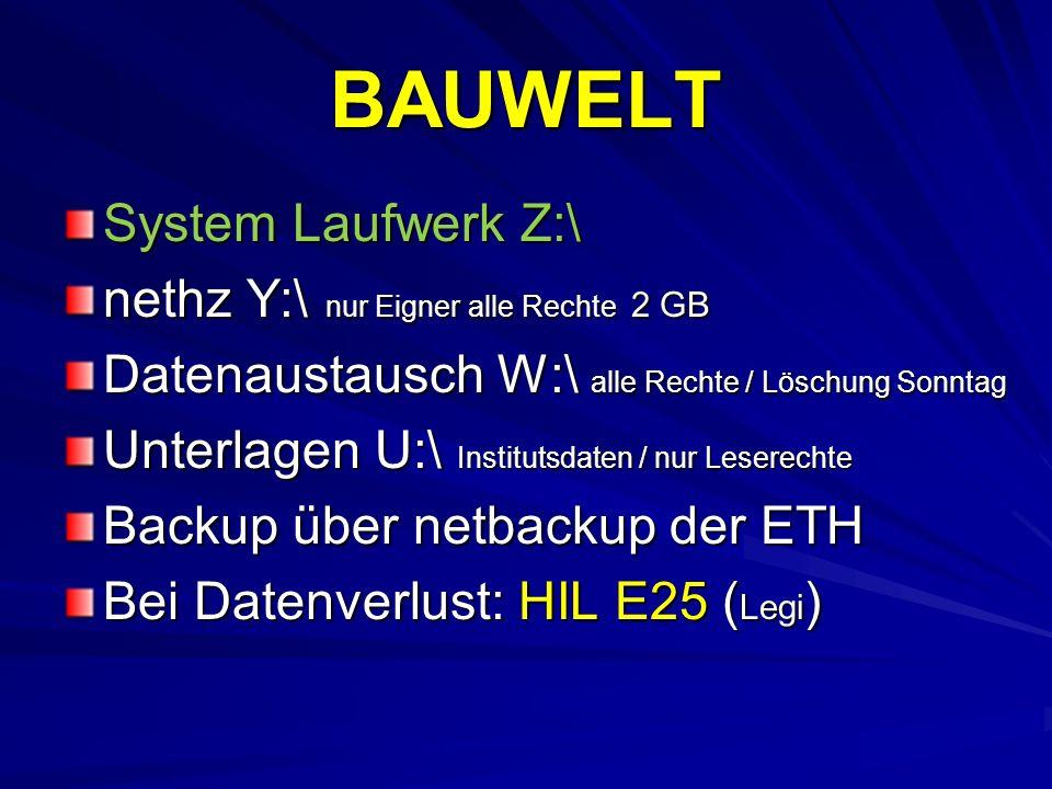 BAUWELT System Laufwerk Z:\ nethz Y:\ nur Eigner alle Rechte 2 GB Datenaustausch W:\ alle Rechte / Löschung Sonntag Unterlagen U:\ Institutsdaten / nu