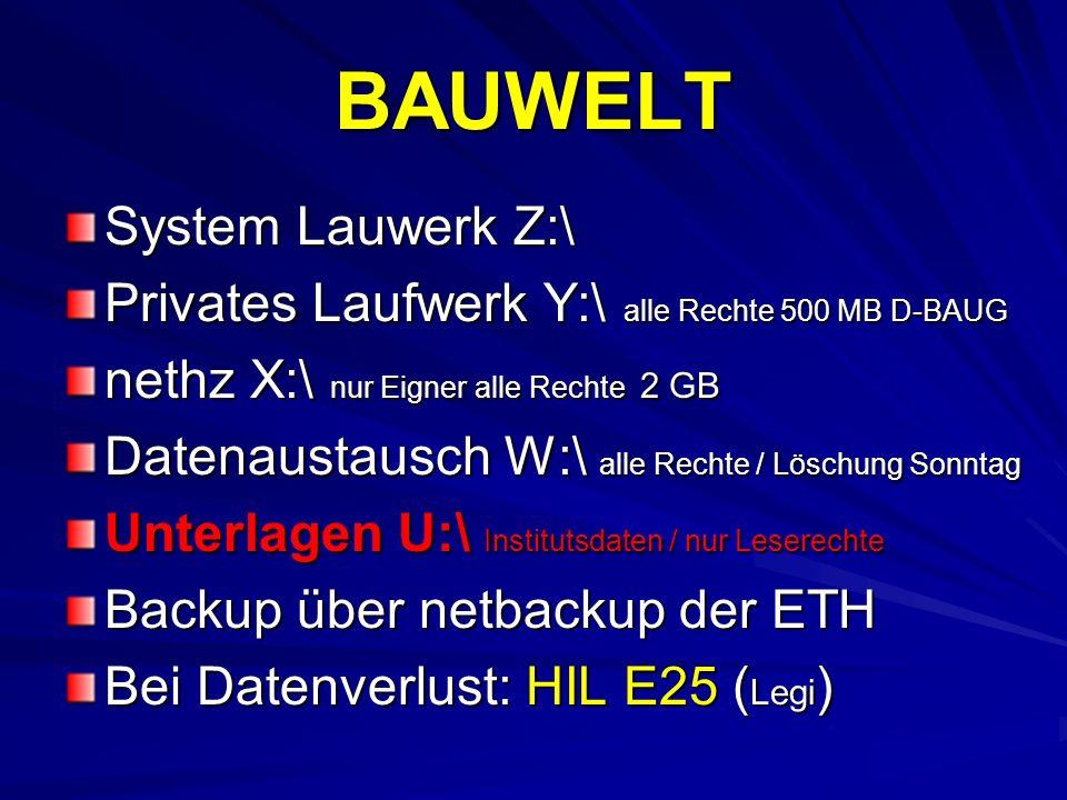BAUWELT System Lauwerk Z:\ Privates Laufwerk Y:\ alle Rechte 500 MB D-BAUG nethz X:\ nur Eigner alle Rechte 2 GB Datenaustausch W:\ alle Rechte / Lösc
