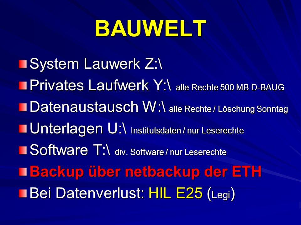 BAUWELT System Lauwerk Z:\ Privates Laufwerk Y:\ alle Rechte 500 MB D-BAUG Datenaustausch W:\ alle Rechte / Löschung Sonntag Unterlagen U:\ Institutsd