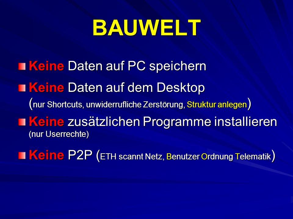BAUWELT Keine Daten auf PC speichern Keine Daten auf dem Desktop ( nur Shortcuts, unwiderrufliche Zerstörung, Struktur anlegen ) Keine zusätzlichen Pr