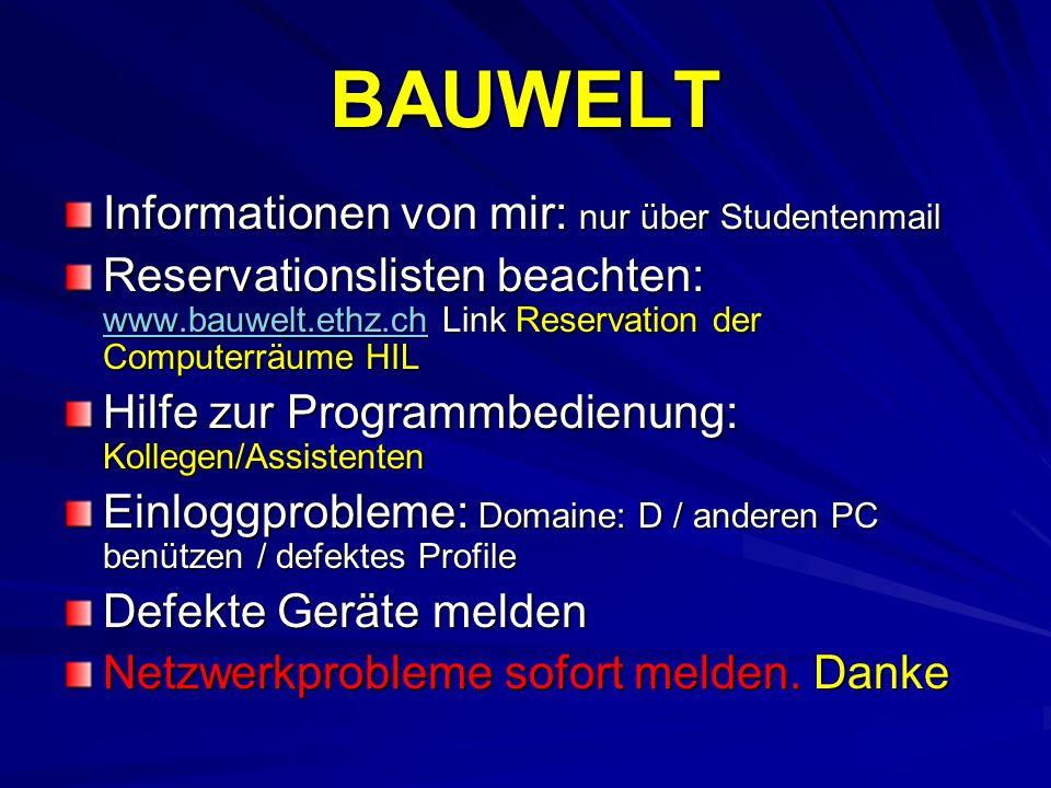 BAUWELT Informationen von mir: nur über Studentenmail Reservationslisten beachten: www.bauwelt.ethz.ch Link Reservation der Computerräume HIL www.bauw