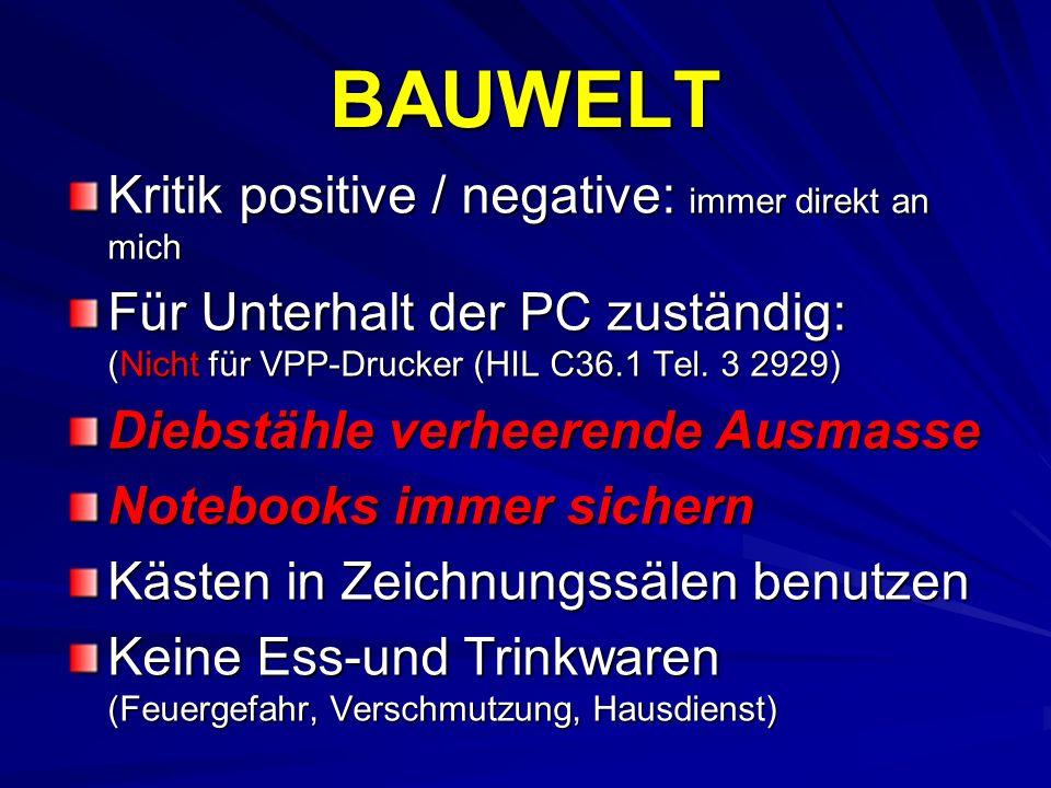 BAUWELT Kritik positive / negative: immer direkt an mich Für Unterhalt der PC zuständig: (Nicht für VPP-Drucker (HIL C36.1 Tel. 3 2929) Diebstähle ver