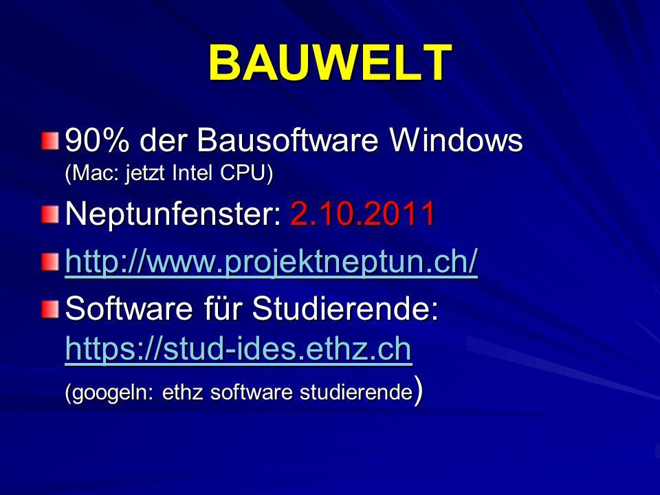BAUWELT 90% der Bausoftware Windows (Mac: jetzt Intel CPU) Neptunfenster: 2.10.2011 http://www.projektneptun.ch/ Software für Studierende: https://stu