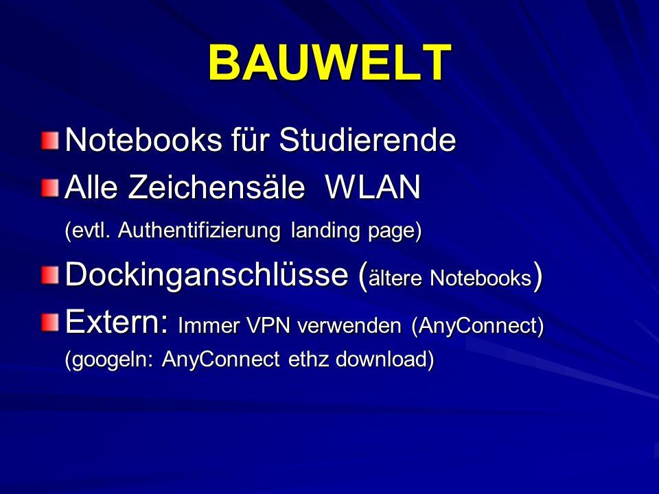 BAUWELT Notebooks für Studierende Alle Zeichensäle WLAN (evtl. Authentifizierung landing page) Dockinganschlüsse ( ältere Notebooks ) Extern: Immer VP