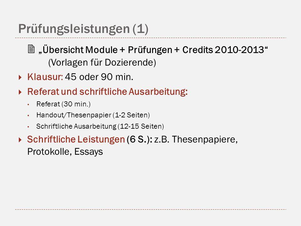 Prüfungsleistungen (1) Übersicht Module + Prüfungen + Credits 2010-2013 (Vorlagen für Dozierende) Klausur: 45 oder 90 min. Referat und schriftliche Au