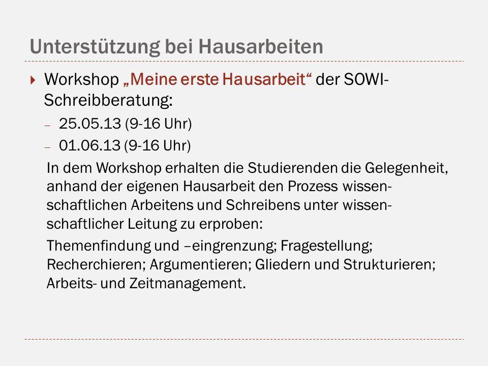 Unterstützung bei Hausarbeiten Workshop Meine erste Hausarbeit der SOWI- Schreibberatung: 25.05.13 (9-16 Uhr) 01.06.13 (9-16 Uhr) In dem Workshop erha