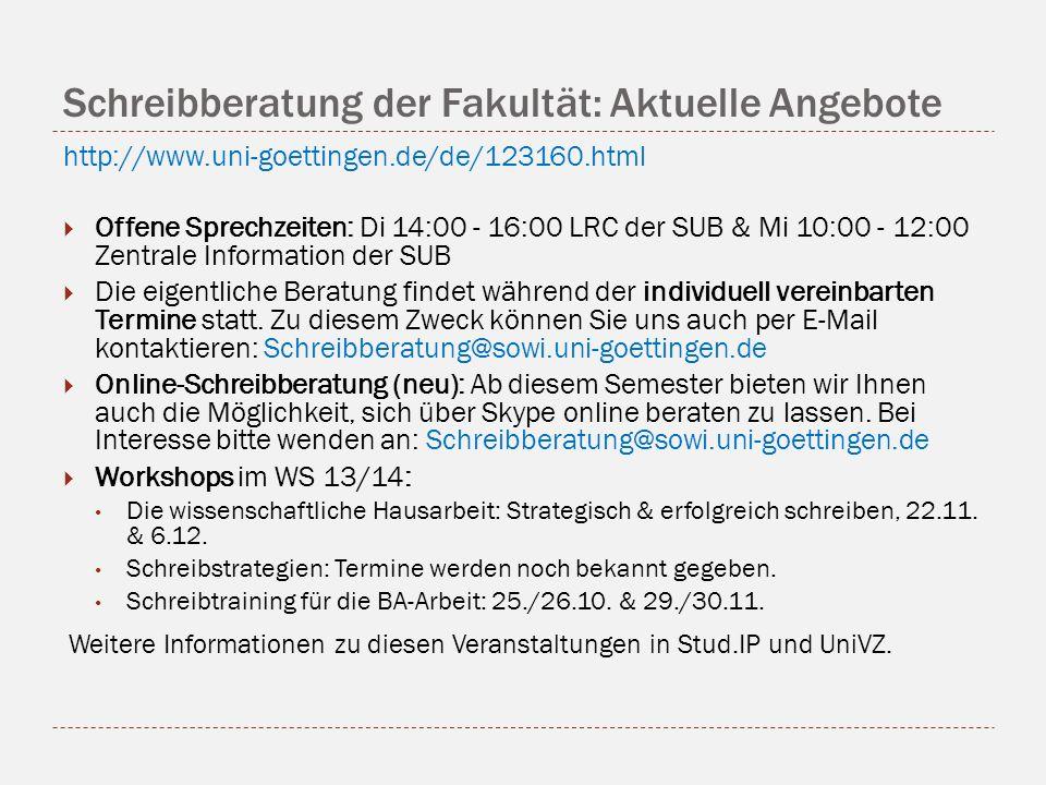 Schreibberatung der Fakultät: Aktuelle Angebote http://www.uni-goettingen.de/de/123160.html Offene Sprechzeiten: Di 14:00 - 16:00 LRC der SUB & Mi 10: