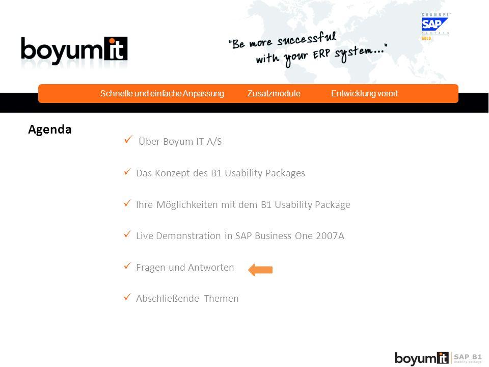 Über Boyum IT A/S Das Konzept des B1 Usability Packages Ihre Möglichkeiten mit dem B1 Usability Package Live Demonstration in SAP Business One 2007A Fragen und Antworten Abschließende Themen Agenda Schnelle und einfache Anpassung Zusatzmodule Entwicklung vorort