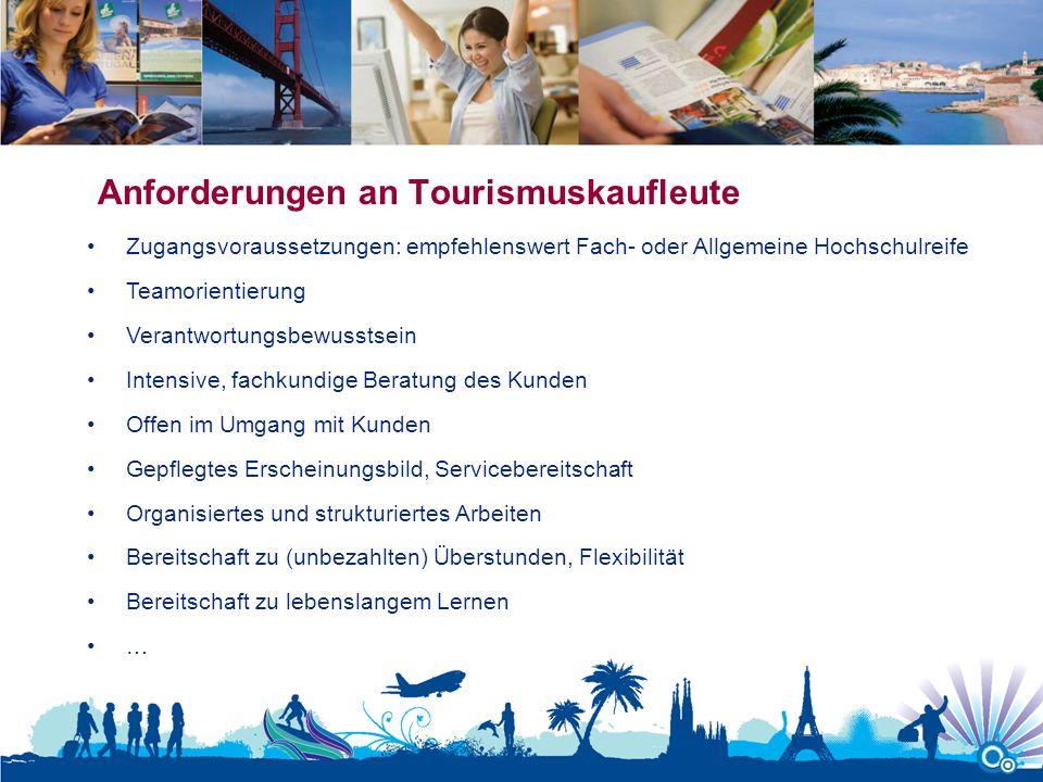 Anforderungen an Tourismuskaufleute Zugangsvoraussetzungen: empfehlenswert Fach- oder Allgemeine Hochschulreife Teamorientierung Verantwortungsbewusst