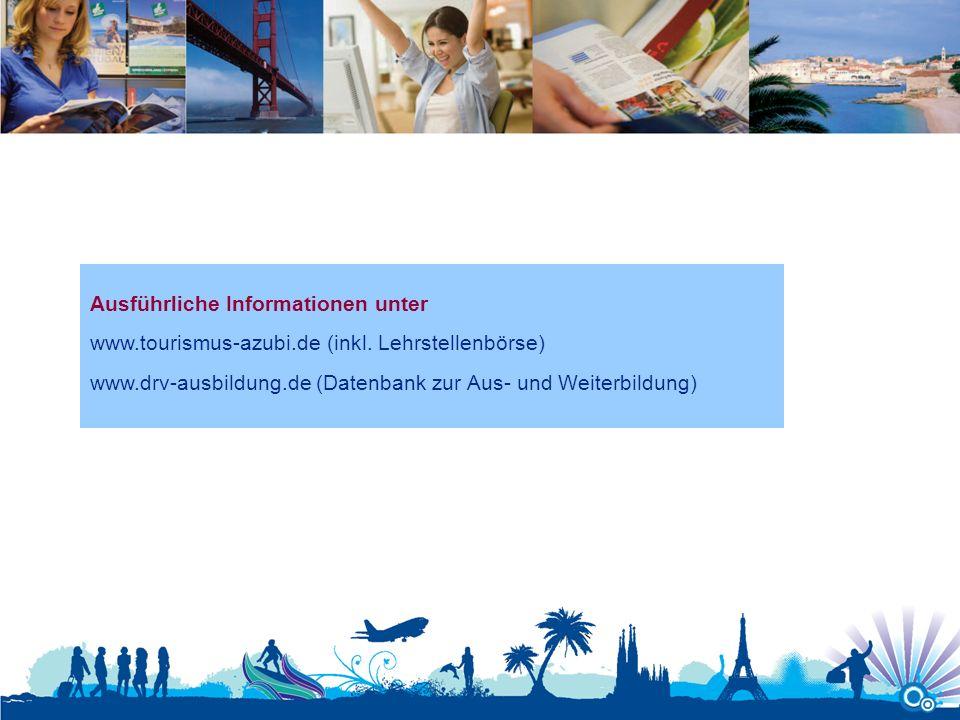 Ausführliche Informationen unter www.tourismus-azubi.de (inkl. Lehrstellenbörse) www.drv-ausbildung.de (Datenbank zur Aus- und Weiterbildung)