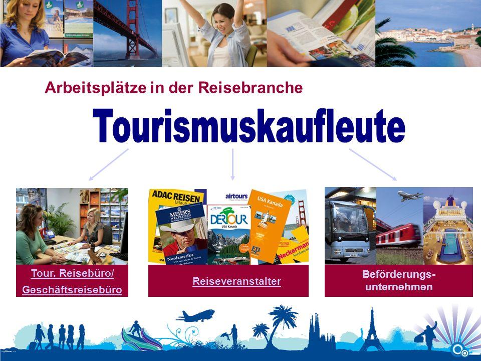 Arbeitsplätze in der Reisebranche Tour. Reisebüro/ Geschäftsreisebüro Reiseveranstalter Beförderungs- unternehmen