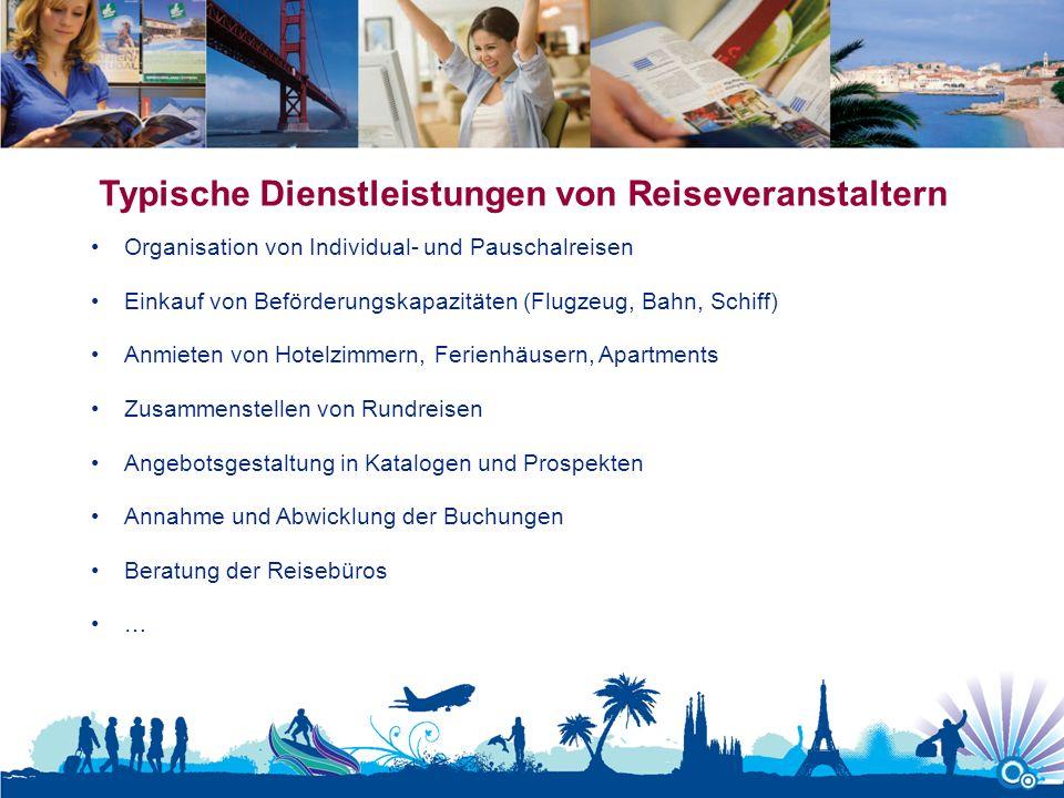 Typische Dienstleistungen von Reiseveranstaltern Organisation von Individual- und Pauschalreisen Einkauf von Beförderungskapazitäten (Flugzeug, Bahn,