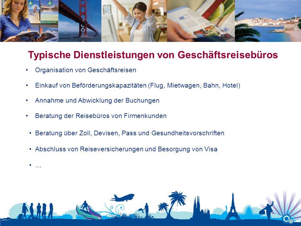 Typische Dienstleistungen von Geschäftsreisebüros Organisation von Geschäftsreisen Einkauf von Beförderungskapazitäten (Flug, Mietwagen, Bahn, Hotel)