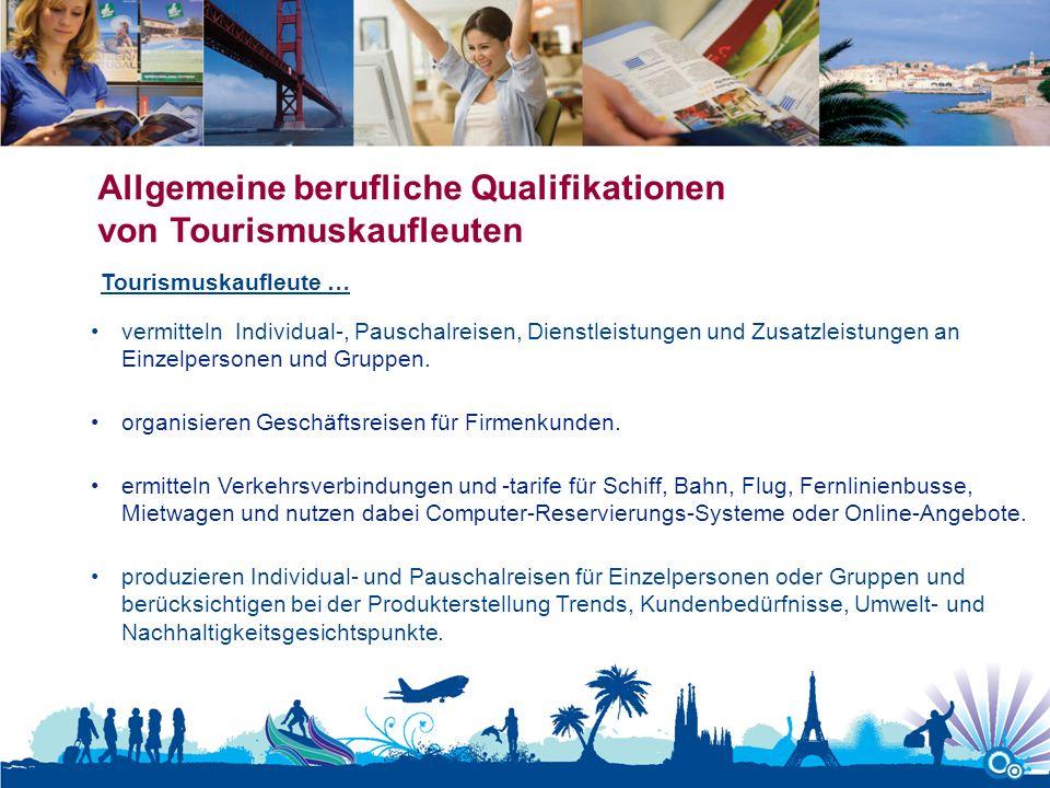 Allgemeine berufliche Qualifikationen von Tourismuskaufleuten vermitteln Individual-, Pauschalreisen, Dienstleistungen und Zusatzleistungen an Einzelp