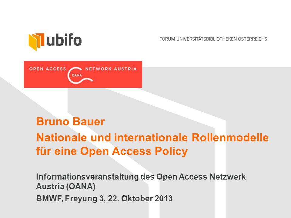 Bruno Bauer Nationale und internationale Rollenmodelle für eine Open Access Policy Informationsveranstaltung des Open Access Netzwerk Austria (OANA) B