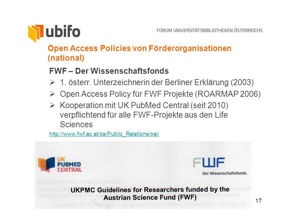 17 Open Access Policies von Förderorganisationen (national) FWF – Der Wissenschaftsfonds 1. österr. Unterzeichnerin der Berliner Erklärung (2003) Open