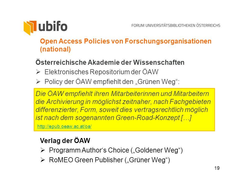 19 Open Access Policies von Forschungsorganisationen (national) Österreichische Akademie der Wissenschaften Elektronisches Repositorium der ÖAW Policy
