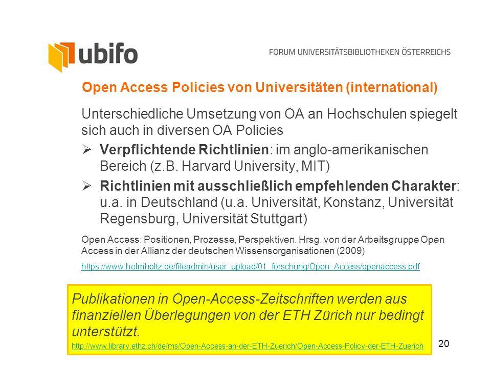20 Open Access Policies von Universitäten (international) Unterschiedliche Umsetzung von OA an Hochschulen spiegelt sich auch in diversen OA Policies