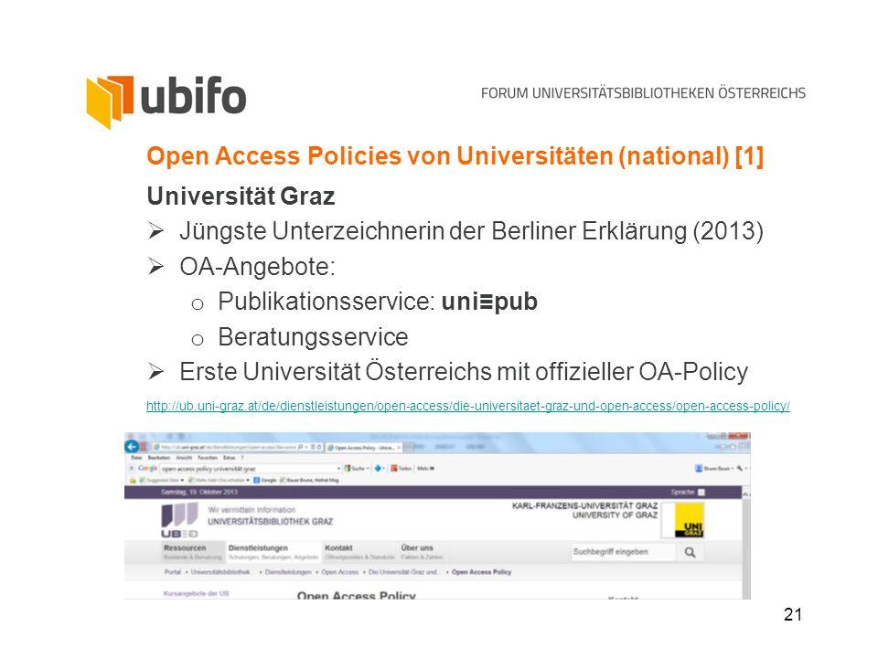 21 Open Access Policies von Universitäten (national) [1] Universität Graz Jüngste Unterzeichnerin der Berliner Erklärung (2013) OA-Angebote: o Publika
