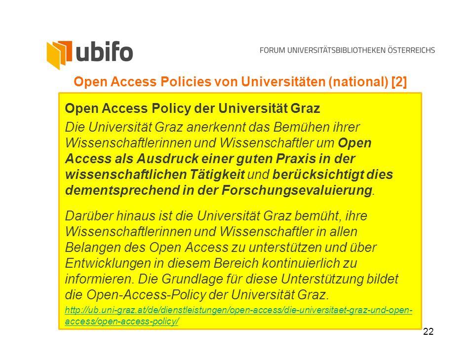22 Open Access Policies von Universitäten (national) [2] Open Access Policy der Universität Graz Die Universität Graz anerkennt das Bemühen ihrer Wiss