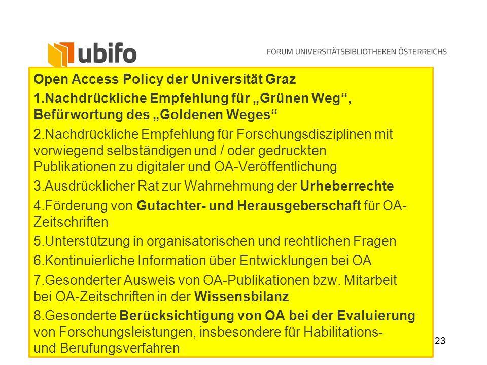 23 Open Access Policy der Universität Graz 1.Nachdrückliche Empfehlung für Grünen Weg, Befürwortung des Goldenen Weges 2.Nachdrückliche Empfehlung für