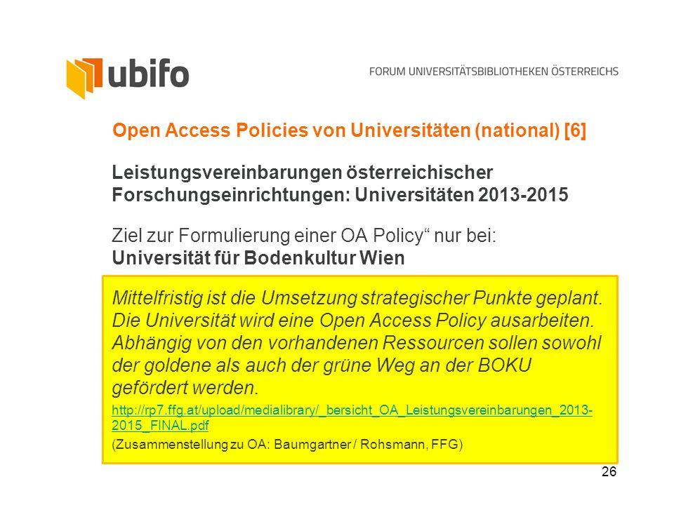 26 Open Access Policies von Universitäten (national) [6] Leistungsvereinbarungen österreichischer Forschungseinrichtungen: Universitäten 2013-2015 Zie